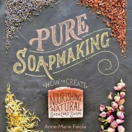 Pure Soapmaking by Anne-Marie Faiola